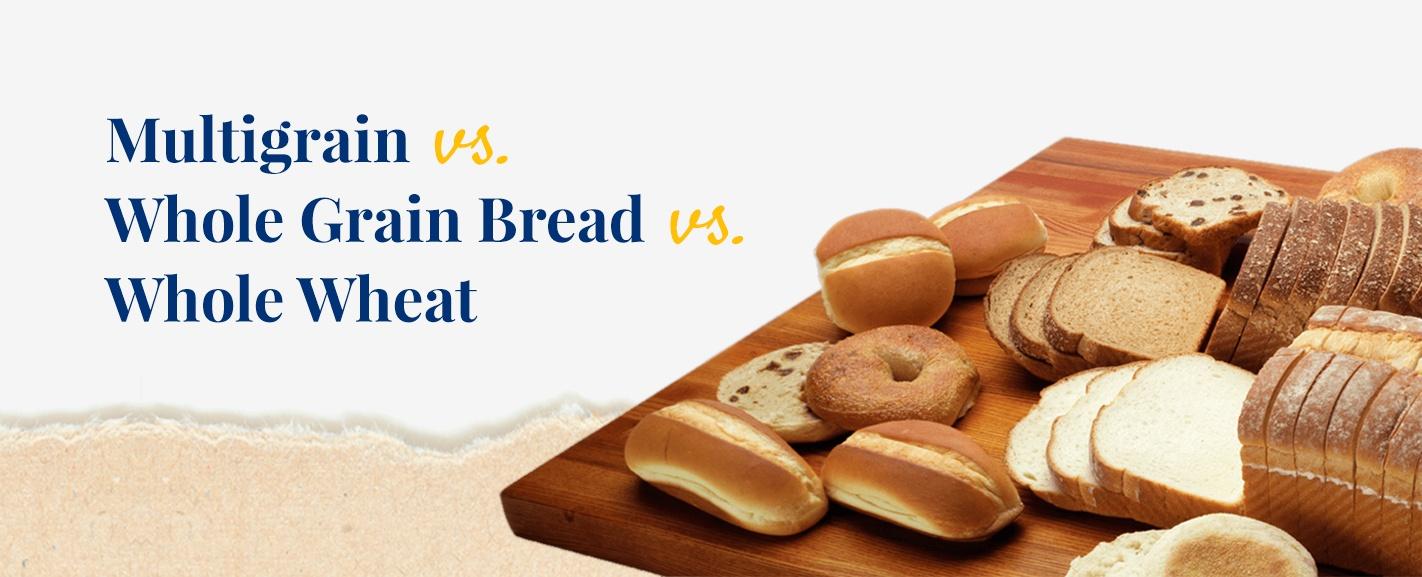 Multigrain vs whole grain bread vs whole wheat