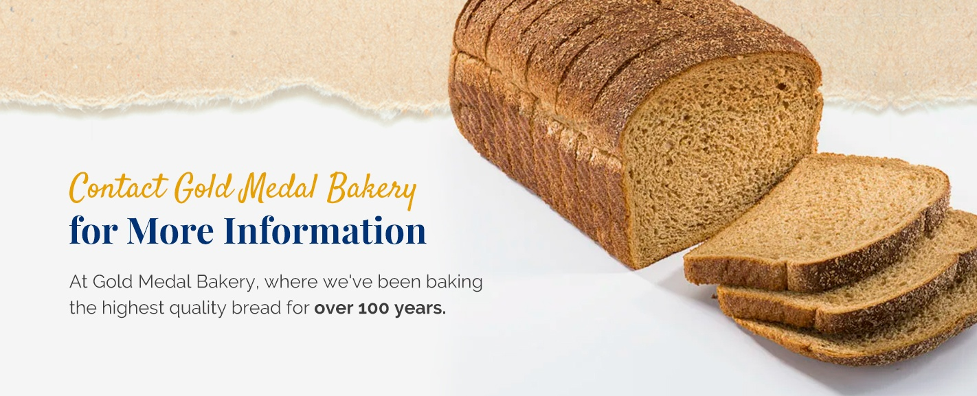 Contact gold medal bakery for more information with sliced wheat bread