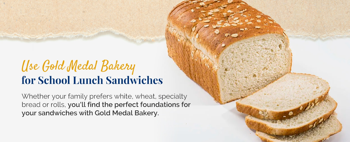 Use Gold Medal Bakery for school lunch sandwiches