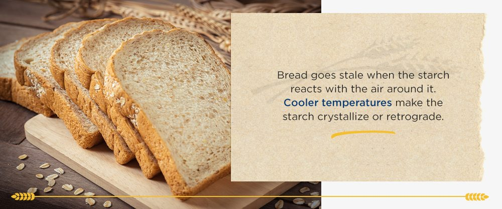Bread goes stale when the starch reacts with the air around it